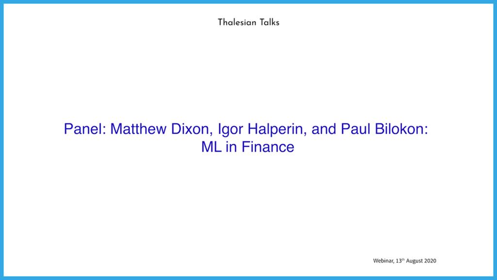 Panel: Matthew Dixon, Igor Halperin, and Paul Bilokon: ML in Finance